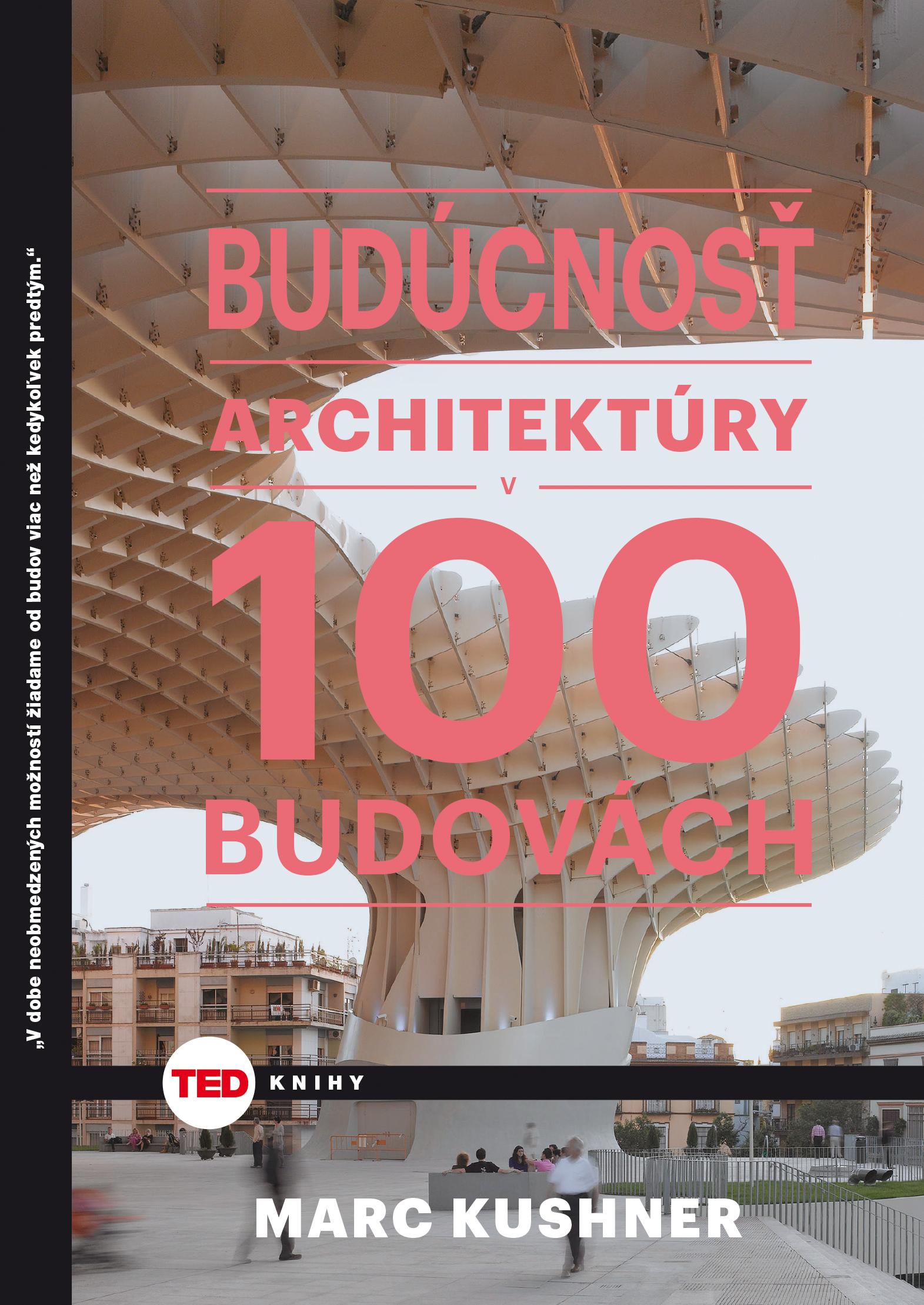 4a5020860 Je tu štvrtá kniha zo série TED knihy, ktorá v malých knižkách prináša  veľké myšlienky. TED príspevok Marca Kuschnera, autora knižky Budúcnosť  architektúry ...
