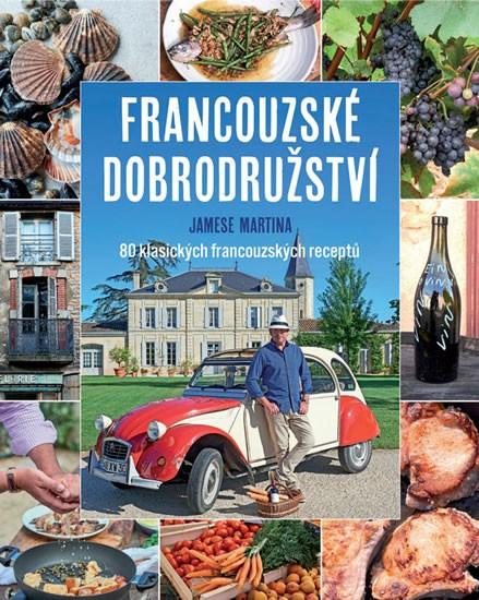 Francouzské dobrodružství Jamese Martina - 80 klasických francouzských receptů